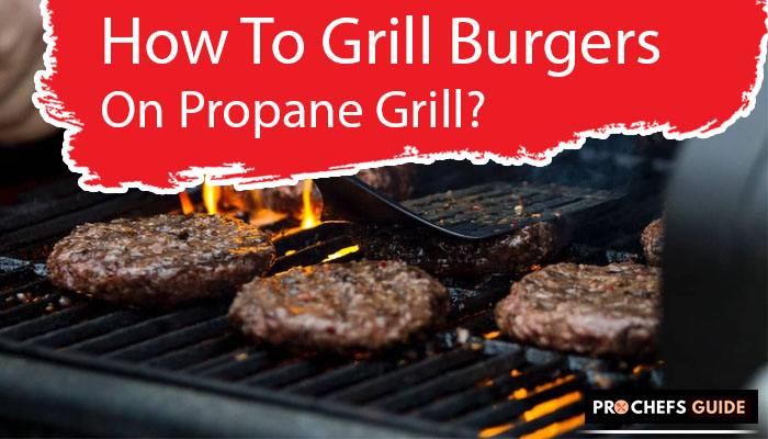 How To Grill Burgers On Propane Grill